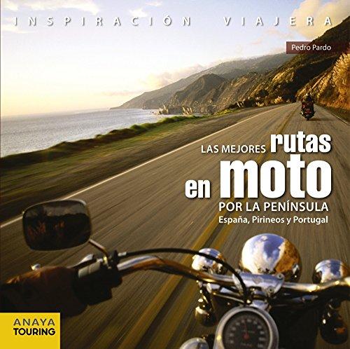 Las Mejores Rutas En Moto Por La Península. España, Pirineos Y Portugal (Inspiración Viajera)