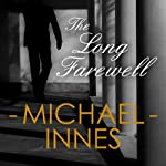 The Long Farewell: An Inspector Appleby Mystery (       UNABRIDGED) by Michael Innes Narrated by Matt Addis