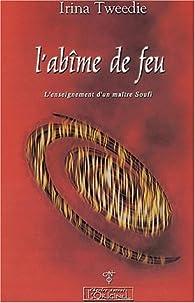 L\'abîme de feu : L\'enseignement d\'un maître soufi par Irina Tweedie