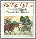 The Water of Life: A Tale from the Brothers Grimm (0823409074) by Rogasky, Barbara
