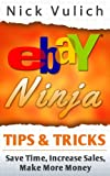 Ebay Ninja Tips & Tricks: Save Time, Increase Sales, Make More Money