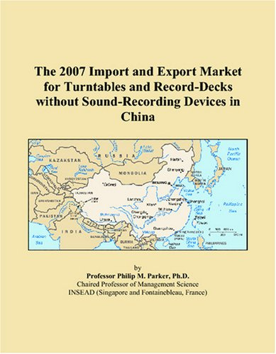 The 2007 Import and Export Market for Turntables and Record-Decks without Sound-Recording Devices in China