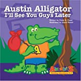 Austin Alligator: I'll See You Guys Later (Alpha-Kidz, Reading Adventures a-Z)