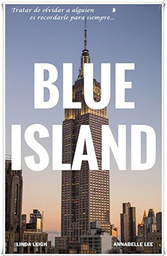 BLUE ISLAND: Tratar de olvidar a alguien, es recordarle para siempre...