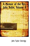 A Memoir of the Rev. John Keble, Volume II