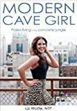Modern Cave Girl: Paleo Living in The