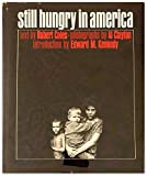 img - for Still Hungry in America. Text By Robert Coles, Photographs By Al Clayton, Introduction By Edward M. Kennedy book / textbook / text book