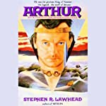 Arthur: Pendragon Cycle Book 3 (       UNABRIDGED) by Stephen R. Lawhead Narrated by Frederick Davidson