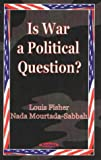 Is War Power a Political Question? (1560729872) by Fisher, Louis