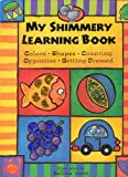 My Shimmery Learning Book (Colors, Shapes, Counting, Opposites, Getting Dressed)