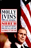 Shrub: The Short but Happy Political Life of George W. Bush (0375503994) by Molly Ivins