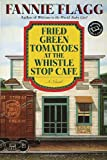 Fried Green Tomatoes at the Whistle Stop Cafe (Ballantine Readers Circle)
