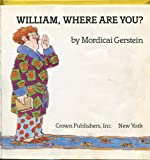 William Where Are You? (0517556448) by Gerstein, Mordicai