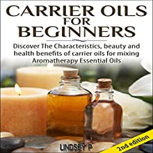 Carrier Oils for Beginners 2nd Edition: Discover the Characteristics and Beauty and Health Benefits of Carrier Oils (       UNABRIDGED) by Lindsey P Narrated by Millian Quinteros