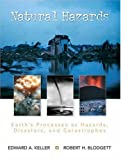 Natural Hazards: Earth's Processes as Hazards, Disasters, and Catastrophes (0130309575) by Keller, Edward A.