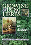 img - for Growing & Using Herbs in the Midwest: A Regional Guide for Home Gardeners book / textbook / text book