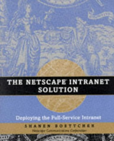 The Netscape Intranet Solution: Deploying the Full-Service Intranet PDF