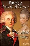 echange, troc P. Poivre D'Arvor - J'ai aimé une reine