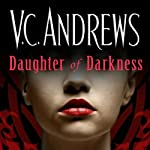 Daughter of Darkness (       UNABRIDGED) by V. C. Andrews Narrated by Marguerite Gavin