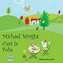 C'est la Folie: One Man's Quest for a More Meaningful Life Audiobook by Michael Wright Narrated by Michael Wright