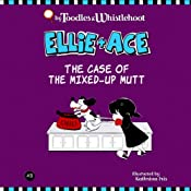 Ellie and Ace: The Case of the Mixed-Up Mutt | [Tangerine Toodles, Wednesday Whistlehoot]