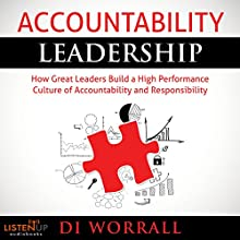 Accountability Leadership: How Great Leaders Build a High Performance Culture of Accountability and Responsibility Audiobook by Di Worrall Narrated by Kristin Kalbli