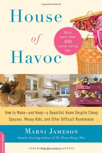 House of Havoc: How to Make--and Keep--a Beautiful Home Despite Cheap Spouses, Messy Kids, and Other Difficult Roommates, Marni Jameson