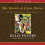 The Hermit of Eyton Forest: The Cadfael Chronicles (       UNABRIDGED) by Ellis Peters Narrated by Patrick Tull