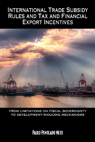 International Trade Subsidy Rules and Tax and Financial Export Incentives: From Limitations on Fiscal Sovereignty to Development-Inducing Mechanisms
