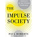 The Impulse Society: America in the Age of Instant Gratification Audiobook by Paul Roberts Narrated by Edoardo Ballerini