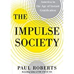 The Impulse Society: America in the Age of Instant Gratification | Paul Roberts