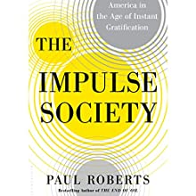 The Impulse Society: America in the Age of Instant Gratification (       UNABRIDGED) by Paul Roberts Narrated by Edoardo Ballerini