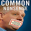 Common Nonsense: Glenn Beck and the Triumph of Ignorance Audiobook by Alexander Zaitchik Narrated by Tom Dheere