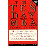 The Ten-Day MBA: A Step-By-step Guide To Mastering The Skills Taught In America's Top Business Schools ~ Steve Silbiger