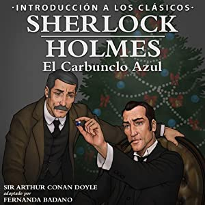 Sherlock Holmes - El Carbunclo Azul: Introducción a los Clásicos: [Sherlock Holmes - The Blue Carbuncle: Introduction to the Classics] | [Arthur Conan Doyle]