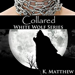 Collared: White Wolf, Volume 2 | [K. Matthew]