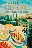 img - for A Kitchen in Corfu by Chatto, James, Martin, W. L. (1998) Hardcover book / textbook / text book