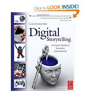 Digital Storytelling: A Creator's Guide to Interactive Entertainment Carolyn Handler Miller