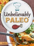 Unbelievably Paleo: 50 Unique Paleo Recipes You'll Love! (Unravelling Paleo Series Book 2) (English Edition)