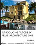 Patrick Davis Introducing Autodesk Revit Architecture 2012 (Autodesk Official Training Guides)