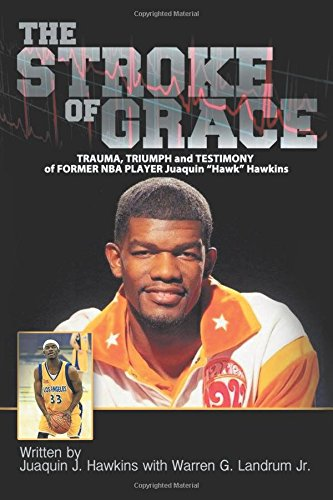 The Stroke of Grace: Trauma, Triumph and Testimony of Former Nba Player Juaquin Hawkins