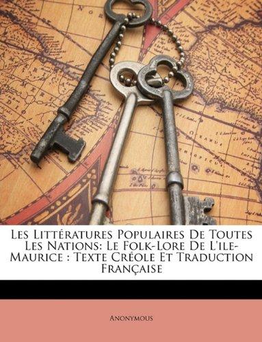 Les Littératures Populaires De Toutes Les Nations: Le Folk-Lore De L'ile-Maurice : Texte Créole Et Traduction Française