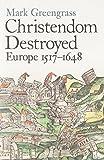 Christendom Destroyed: Europe 1517-1648: Europe 1500-1650 Bk. 5 (Allen Lane History)