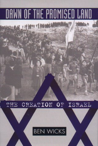 Dawn of the Promised Land: The Creation of Israel, Ben Wicks