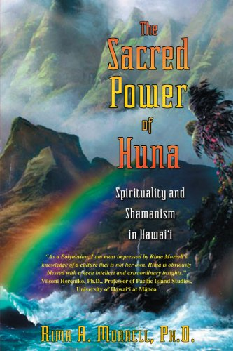 The Sacred Power of Huna: Spirituality and Shamanism in Hawai'i