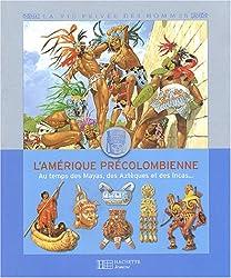 L'Amérique précolombienne : Au temps des Mayas, des Azrèques et des Incas...