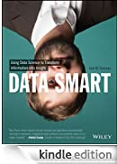 Data Smart: Using Data Science to Transform Information into Insight [Edizione Kindle]