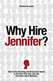 Why Hire Jennifer?: How to Use Branding and Uncommon Sense to Get Your First Job, Last Job, and Every Job in Between