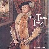 The Tudor Imageby Maurice Howard