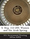 S. Hrg. 112-205: Women and the Arab Spring
